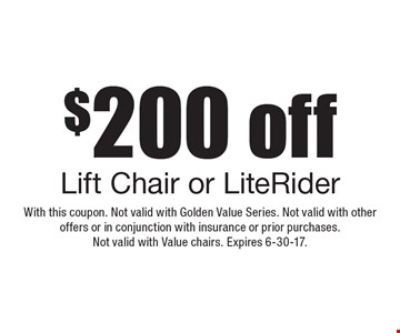 $200 off Lift Chair or LiteRider. With this coupon. Not valid with Golden Value Series. Not valid with other offers or in conjunction with insurance or prior purchases. Not valid with Value chairs. Expires 6-30-17.