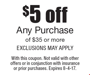 $5 off Any $35 PurchaseExclusions May Apply. With this coupon. Not valid with other offers or in conjunction with insurance or prior purchases. Expires 8-4-17.