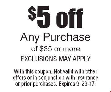 $5 off Any Purchase of $35 or more. Exclusions may apply. With this coupon. Not valid with other offers or in conjunction with insurance or prior purchases. Expires 9-29-17.
