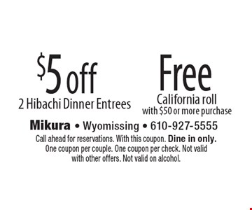 Free California roll with $50 or more purchase OR $5 off 2 Hibachi Dinner Entrees. Call ahead for reservations. With this coupon. Dine in only. One coupon per couple. One coupon per check. Not valid with other offers. Not valid on alcohol.