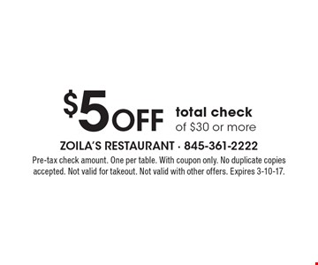 $5 Off total check of $30 or more. Pre-tax check amount. One per table. With coupon only. No duplicate copies accepted. Not valid for takeout. Not valid with other offers. Expires 3-10-17.