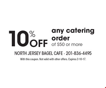 10% off any catering order of $50 or more. With this coupon. Not valid with other offers. Expires 2-10-17.
