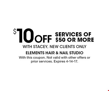 $10 off services of $50 or more. WITH STACEY, NEW CLIENTS ONLY. With this coupon. Not valid with other offers or prior services. Expires 4-14-17.