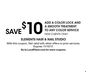 SAVE $10 Add a color lock and a smooth treatment to any color service NEW CLIENTS ONLY. With this coupon. Not valid with other offers or prior services. Expires 11/10/17. Go to LocalFlavor.com for more coupons.