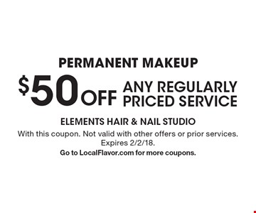 Permanent makeup. $50 Off ANY REGULARLY PRICED SERVICE. With this coupon. Not valid with other offers or prior services. Expires 2/2/18. Go to LocalFlavor.com for more coupons.