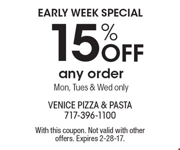 Early week special – 15% off any order – Mon, Tues & Wed only. With this coupon. Not valid with other offers. Expires 2-28-17.