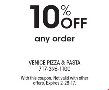 10% off any order. With this coupon. Not valid with other offers. Expires 2-28-17.