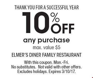 THANK YOU FOR A SUCCESSFUL YEAR 10% Off any purchase max. value $5. With this coupon. Mon.-Fri. No substitutes. Not valid with other offers. Excludes holidays. Expires 3/10/17.