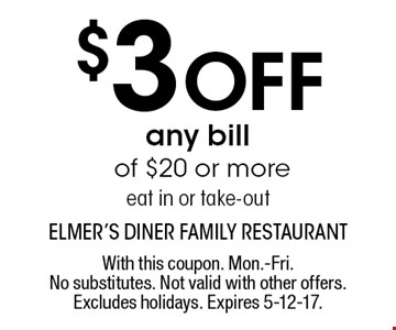$3 Off any bill of $20 or more. Eat in or take-out. With this coupon. Mon.-Fri. No substitutes. Not valid with other offers. Excludes holidays. Expires 5-12-17.