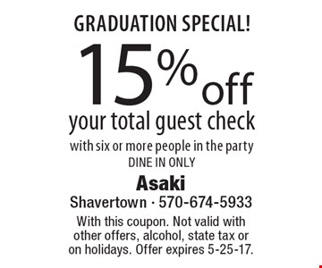 Graduation SPECIAL! 15% off your total guest check with six or more people in the party. Dine In ONLY. With this coupon. Not valid with other offers, alcohol, state tax or on holidays. Offer expires 5-25-17.
