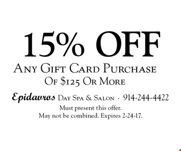 15% off Any Gift Card Purchase Of $125 Or More. Must present this offer. May not be combined. Expires 2-24-17.