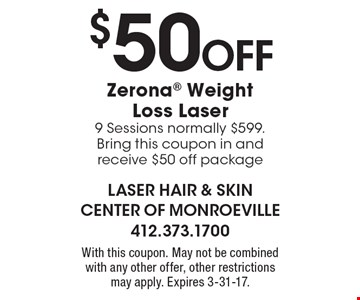 $50off Zerona Weight Loss Laser 9 Sessions normally $599. Bring this coupon in and receive $50 off package. With this coupon. May not be combined with any other offer, other restrictions may apply. Expires 3-31-17.