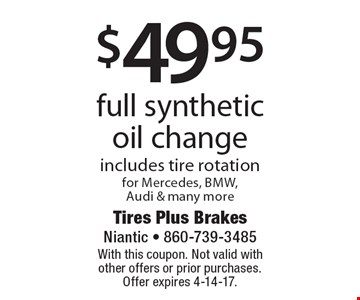 $49.95 full synthetic oil change .Includes tire rotation for Mercedes, bmw, Audi & many more. With this coupon. Not valid with other offers or prior purchases. Offer expires 4-14-17.