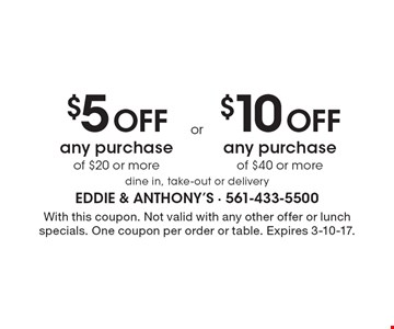 $5 OFF any purchase of $20 or more dine in, take-out or delivery. $10 OFF any purchase of $40 or more dine in, take-out or delivery. With this coupon. Not valid with any other offer or lunch specials. One coupon per order or table. Expires 3-10-17.