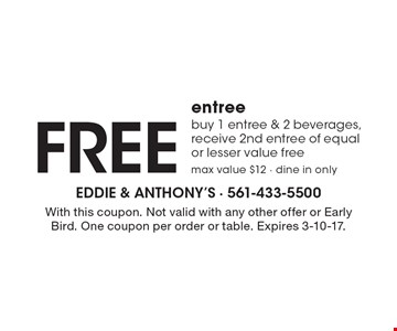 FREE entree buy 1 entree & 2 beverages, receive 2nd entree of equal or lesser value free. max value $12 - dine in only. With this coupon. Not valid with any other offer or Early Bird. One coupon per order or table. Expires 3-10-17.
