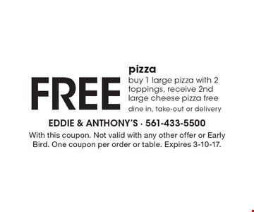 FREE pizza buy 1 large pizza with 2 toppings, receive 2nd large cheese pizza free. dine in, take-out or delivery. With this coupon. Not valid with any other offer or Early Bird. One coupon per order or table. Expires 3-10-17.