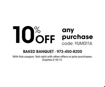 10% off any purchase, code: YUM0116. With this coupon. Not valid with other offers or prior purchases. Expires 2-10-17.