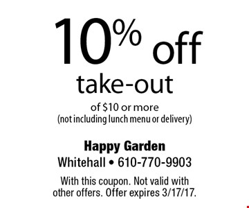 10% off take-out of $10 or more (not including lunch menu or delivery). With this coupon. Not valid with other offers. Offer expires 3/17/17.