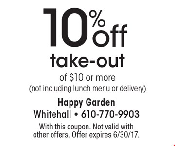 10% off take-out of $10 or more (not including lunch menu or delivery). With this coupon. Not valid with other offers. Offer expires 6/30/17.