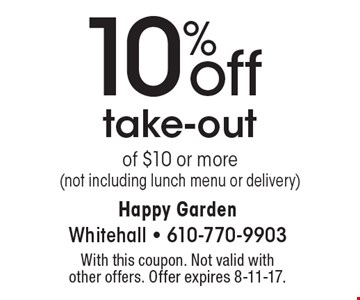 10% off take-out of $10 or more (not including lunch menu or delivery). With this coupon. Not valid with other offers. Offer expires 8-11-17.
