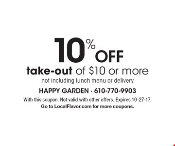 10% Off take-out of $10 or more. Not including lunch menu or delivery. With this coupon. Not valid with other offers. Expires 10-27-17. Go to LocalFlavor.com for more coupons.