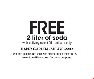 FREE 2 liter of soda with delivery over $25. Delivery only. With this coupon. Not valid with other offers. Expires 10-27-17. Go to LocalFlavor.com for more coupons.