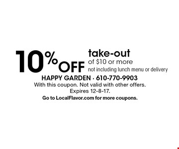 10% Off take-out of $10 or more. Not including lunch menu or delivery. With this coupon. Not valid with other offers. Expires 12-8-17. Go to LocalFlavor.com for more coupons.