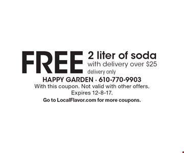 FREE 2 liter of soda with delivery over $25 delivery only . With this coupon. Not valid with other offers.Expires 12-8-17.Go to LocalFlavor.com for more coupons.