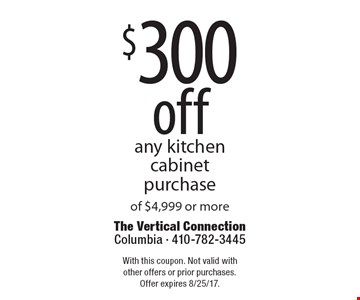 $300 off any kitchen cabinet purchase of $4,999 or more. With this coupon. Not valid with other offers or prior purchases. Offer expires 8/25/17.