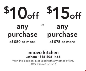$15off any purchase of $75 or more. $10off any purchase of $50 or more. With this coupon. Not valid with any other offers.Offer expires 5/15/17.