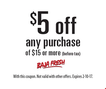 $5 off any purchase of $15 or more (before tax). With this coupon. Not valid with other offers. Expires 2-10-17.