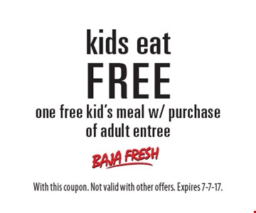 Kids eat FREE one free kid's meal w/ purchase of adult entree. With this coupon. Not valid with other offers. Expires 7-7-17.