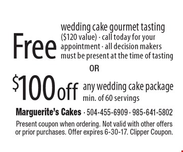 Free wedding cake gourmet tasting ($120 value) - call today for your appointment - all decision makers must be present at the time of tasting. $100 off any wedding cake package min. of 60 servings. Present coupon when ordering. Not valid with other offers or prior purchases. Offer expires 6-30-17. Clipper Coupon.