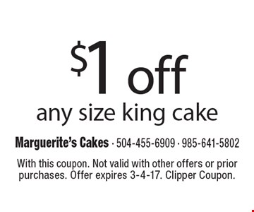 $1 off any size king cake. With this coupon. Not valid with other offers or prior purchases. Offer expires 3-4-17. Clipper Coupon.