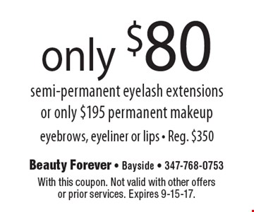 only $80 semi-permanent eyelash extensions or only $195 permanent makeup eyebrows, eyeliner or lips - Reg. $350. With this coupon. Not valid with other offers or prior services. Expires 9-15-17.
