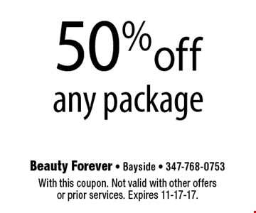 50% off any package. With this coupon. Not valid with other offers or prior services. Expires 11-17-17.