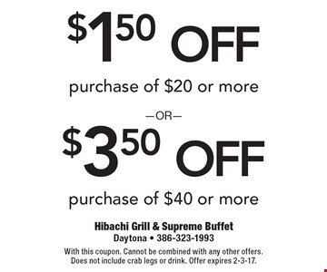 $1.50 off purchase of $20 or more OR $3.50 off purchase of $40 or more. With this coupon. Cannot be combined with any other offers. Does not include crab legs or drink. Offer expires 2-3-17.