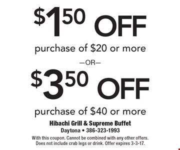 $1.50 off purchase of $20 or more. $3.50 off purchase of $40 or more. With this coupon. Cannot be combined with any other offers. Does not include crab legs or drink. Offer expires 3-3-17.