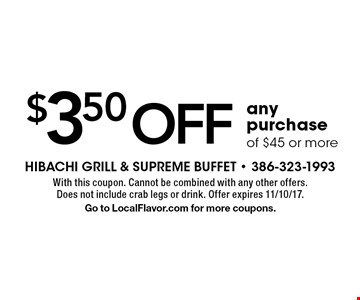 $3.50 off any purchase of $45 or more. With this coupon. Cannot be combined with any other offers. Does not include crab legs or drink. Offer expires 11/10/17. Go to LocalFlavor.com for more coupons.