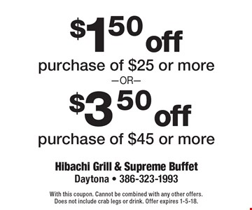 $1.50 off purchase of $25 or more. $3.50 off purchase of $45 or more. With this coupon. Cannot be combined with any other offers. Does not include crab legs or drink. Offer expires 1-5-18.