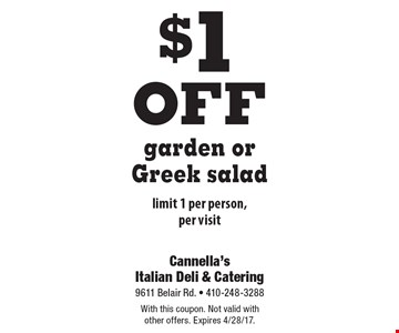 $1 off garden or Greek salad. Limit 1 per person, per visit. With this coupon. Not valid with other offers. Expires 4/28/17.