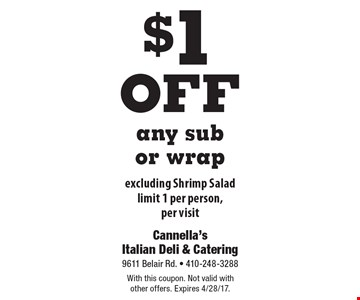 $1 off any sub or wrap. Excluding Shrimp Salad. Limit 1 per person, per visit. With this coupon. Not valid with other offers. Expires 4/28/17.