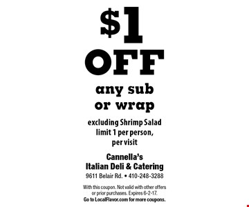 $1off any sub or wrap excluding Shrimp Saladlimit 1 per person, per visit. With this coupon. Not valid with other offers or prior purchases. Expires 6-2-17.Go to LocalFlavor.com for more coupons.