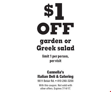 $1 off garden or Greek salad. Limit 1 per person, per visit. With this coupon. Not valid with other offers. Expires 7/14/17.