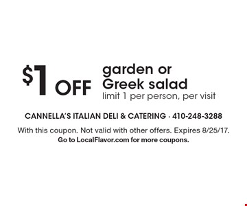 $1 Off garden or Greek salad limit 1 per person, per visit. With this coupon. Not valid with other offers. Expires 8/25/17. Go to LocalFlavor.com for more coupons.