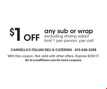 $1 Off any sub or wrap excluding shrimp salad limit 1 per person, per visit. With this coupon. Not valid with other offers. Expires 8/25/17. Go to LocalFlavor.com for more coupons.