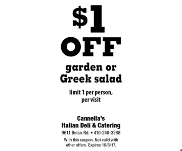 $1 off garden or Greek salad. Limit 1 per person, per visit. With this coupon. Not valid with other offers. Expires 10/6/17.