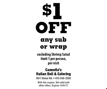 $1 off any sub or wrap. Excluding Shrimp Salad. Limit 1 per person, per visit. With this coupon. Not valid with other offers. Expires 10/6/17.