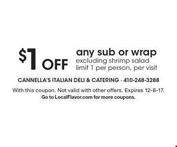 $1 Off any sub or wrap excluding shrimp salad limit 1 per person, per visit. With this coupon. Not valid with other offers. Expires 12-8-17. Go to LocalFlavor.com for more coupons.