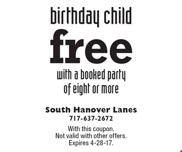Free birthday child with a booked party of eight or more. With this coupon. Not valid with other offers. Expires 4-28-17.